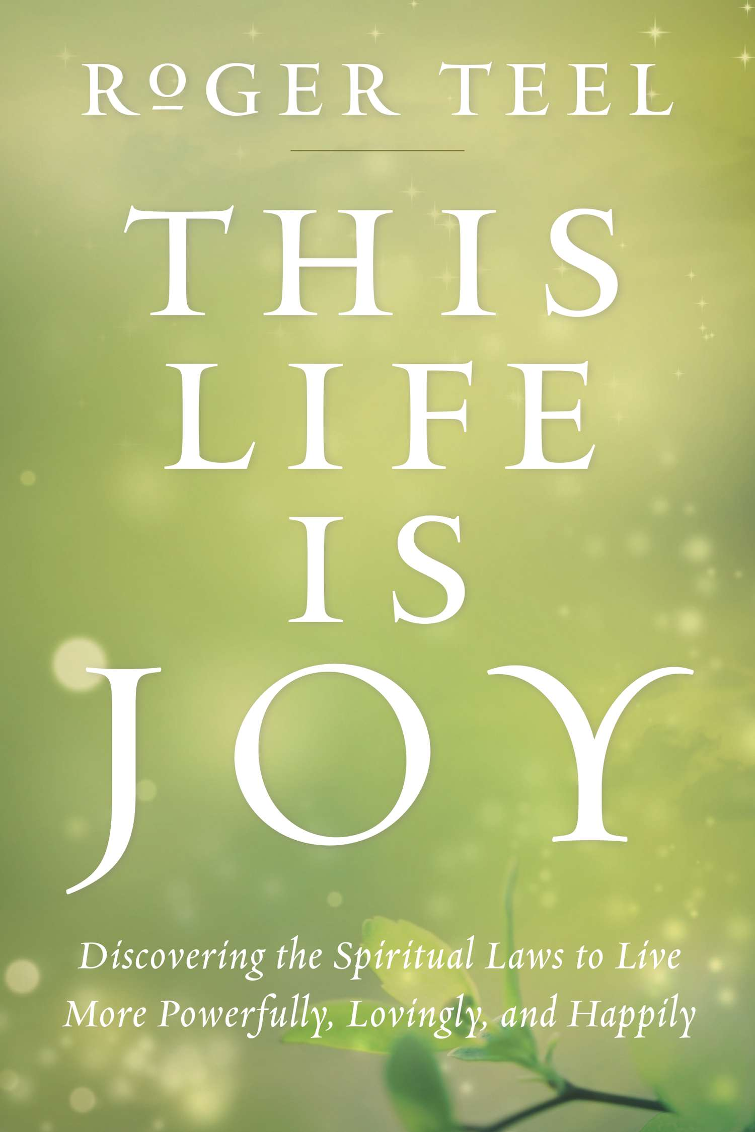 This Life is Joy | Inspirational Book by Dr  Roger Teel